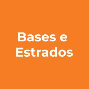 Bases e Estrados